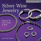 A Lark Jewelry Book: Silver Wire Jewelry : Projects to Coil, Braid and Knit by Irene From Petersen (2005, Hardcover)
