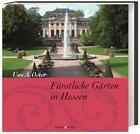 Fürstliche Gärten in Hessen von Uwe A. Oster (2011, Gebundene Ausgabe)