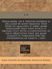 Warm Beere, or a Treatise Wherein Is Declared by Many Reasons, That Beere So Qualified Is Farre More Wholsome Then That Which Is Drunke Cold with a Confutation of Such Objections That Are Made Against It; Published for the Preservation of Health. (1641) by F W (Paperback / softback, 2010)