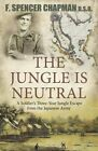 The Jungle is Neutral: A Soldier's Three Year Escape from the Japanese Army by F.Spencer Chapman (Paperback, 2014)