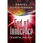 End of Innocence Earth Prime by Daniel Cunningham 9781448925315