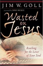 Wasted on Jesus : Reaching for the Lover of Your Soul by Jim Goll