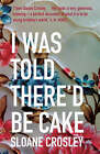 I Was Told There'd be Cake by Sloane Crosley (Paperback, 2008)