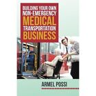 Building Your Own Non-Emergency Medical Transportation Business by Armel Possi (Paperback / softback, 2015)