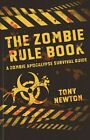 The Zombie Rule Book: A Zombie Apocalypse Survival Guide by Tony Newton (Paperback, 2014)