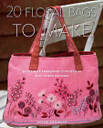 20 Floral Bags to Make: With Simple Embroidery Stitches and Easy-to-sew Patterns by Susan Cariello (Paperback, 2011)