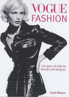 """""""Vogue"""" Fashion: 100 Years of Style by Decade and Designer by Watson, Linda, Acc"""