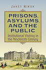 Prisons, Asylums, and the Public: Institutional Visiting in the Nineteenth Century by Janet Miron (Hardback, 2011)