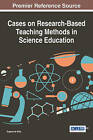 Cases on Research-Based Teaching Methods in Science Education by Idea Group,U.S. (Hardback, 2014)