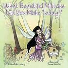 What Beautiful Mistake Did You Make Today? by Donna Morrissey (Paperback / softback, 2012)