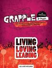 Grapple Jr. High: Living, Loving, Leading: Tackling Tough Questions about God, Others, and Me: 13 Lessons by Group Publishing (CO) (Mixed media product, 2011)