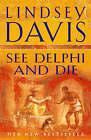 See Delphi and Die by Lindsey Davis (Hardback, 2005)