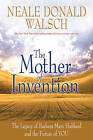 The Mother of Invention: the Legacy of Barbara Marx Hubbard and the Future of You by Neale Donald Walsch (Hardback, 2011)