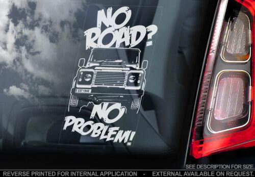 "/""STRADA NO Finestra Auto Adesivo LAND Rover Defender 90 110 4X4 NO PROBLEM/"""
