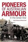 Pioneers of Australian Armour: In the Great War by David A Finlayson, Michael K Cecil (Hardback, 2015)
