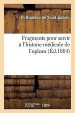 Fragments Pour Servir A L'Histoire Ma(c)Dicale de L'Opium by Bruneau De...