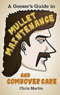 A Geezer's Guide to Mullet Maintenance and Combover Care by Chris Martin (Hardback, 2013)