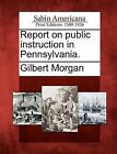 Report on Public Instruction in Pennsylvania. by Gilbert Morgan (Paperback / softback, 2012)