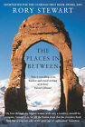 The Places in Between by Rory Stewart (Paperback, 2005)