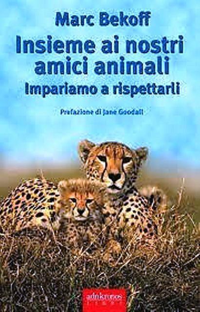 Libro Insieme ai nostri amici animali di Marc Bekoff