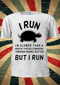 2f28c9ef6 I Run I'm Slower Than A Herd Of Turtles Peanut T Shirt Men Women ...