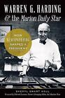 Warren G. Harding and the Marion Daily Star : How Newspapering Shaped a President by Sherry Hall (2014, Paperback)