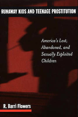 Runaway Kids and Teenage Prostitution: America's Lost, Abandoned and Sexually...