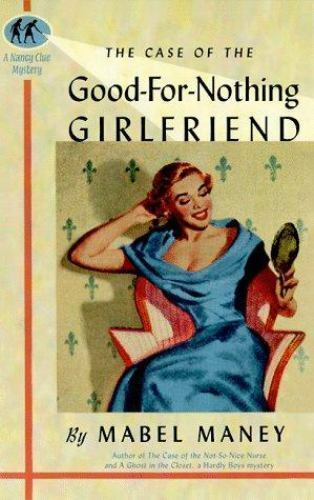 The Case of the Good-for-Nothing Girlfriend by Mabel Maney