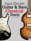 Easy Electric Guitar & Bass Classical Duets  : Featuring Music of Brahms, Mozart, Beethoven, Tchaikovsky and Others. in Standard Notation and Tablature. by Javier Marco (Paperback / softback, 2012)