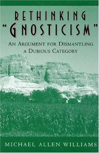 Rethinking Gnosticism: An Argument for Dismantling a Dubious Category, Michael A