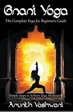 Gnani Yoga: the Complete Yoga for Beginners Guide : Simple Steps to Achieve...