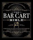The Bar Cart Bible : Everything You Need to Stock Your Home Bar and Make Delicious Classic Cocktails by Adams Adams Media (2017, Hardcover)