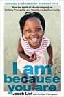 I Am Because You Are: How the Spirit of Ubuntu Inspired an Unlikely Friendship and Transformed a Community by Jacob Lief, Andrea Thompson (Hardback, 2015)