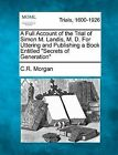 A Full Account of the Trial of Simon M. Landis, M. D. for Uttering and Publishing a Book Entitled Secrets of Generation by C R Morgan (Paperback / softback, 2012)