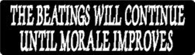 THE BEATINGS WILL CONTINUE UNTIL MORALE IMPROVES HELMET STICKER HARD HAT STICKER