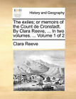 The Exiles; Or Memoirs of the Count de Cronstadt. by Clara Reeve, ... in Two Volumes. ... Volume 1 of 2 by Clara Reeve (Paperback / softback, 2010)