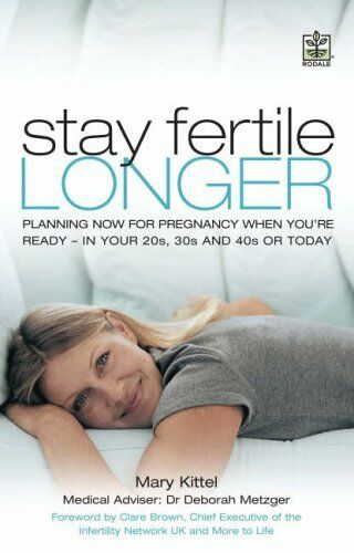 Stay Fertile Longer: Planning Now for Pregnancy When You're Re ,.9781405093453