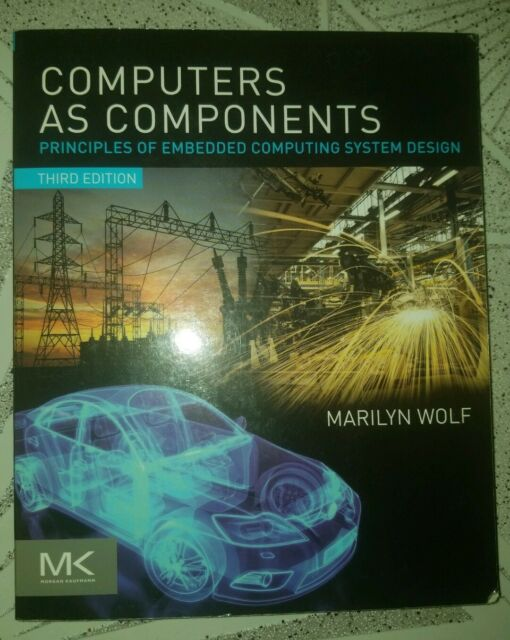 The Morgan Kaufmann Series In Computer Architecture And Design Ser Computers As Components Principles Of Embedded Computing System Design By Marilyn Wolf 2012 Trade Paperback For Sale Online Ebay