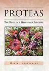 Proteas: The Birth of a Worldwide Industry by Maryke Middelmann (Hardback, 2012)