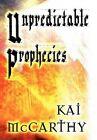 Unpredictable Prophecies by Kai McCarthy (Hardback, 2012)