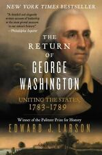 The Return of George Washington : 1783-1789, by Edward J. Larson  FREE SHIPPING