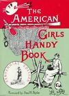 The American Girl's Handy Book: How to Amuse Yourself and Others by Lina Beard, Adelia B. Beard (Paperback, 1994)