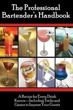 The Professional Bartender's Handbook: A Recipe for Every Drink Known - Includin