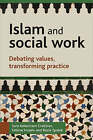 Islam and Social Work: Debating Values, Transforming Practice by Fatima Husain, Basia Spalek, Sara Ashencaen Crabtree (Paperback, 2008)