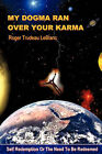 My Dogma Ran Over Your Karma by Roger LeBlanc (Paperback / softback, 2007)