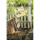 Retold Tales: A Collection of Treasured Memories by C J Barnes (Paperback / softback, 2014)