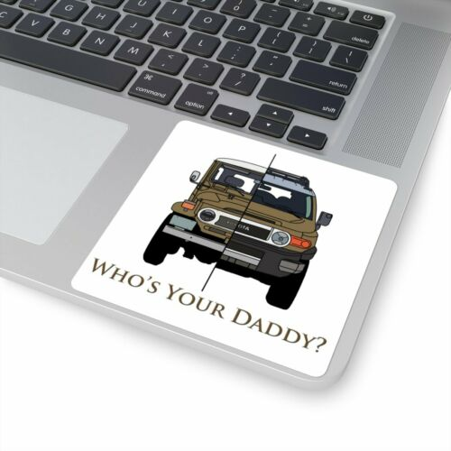 """FJ40//FJ Cruiser /""""Who/'s Your Daddy/"""" Square Stickers by Reefmonkey Artist Brody Pl"""