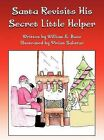 Santa Revisits His Secret Little Helper by William E Bass (Hardback, 2012)