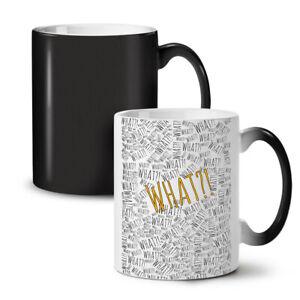 What Funny Saying Slogan NEW Colour Changing Tea Coffee Mug 11 oz | Wellcoda