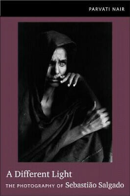A Different Light: The Photography of Sebastiao Salgado by